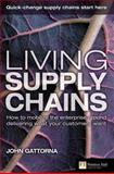 Living Supply Chains : How to Mobilize the Enterprise Around Delivering What Your Customers Want, Gattorna, John, 0273706144