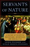 Servants of Nature : A History of Scientific Institutions, Enterprises and Sensibilities, Pyenson, Lewis and Sheets-Pyenson, Susan, 0393046141
