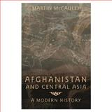 Afghanistan and Central Asia : A Modern History, McCauley, Martin, 058250614X