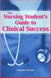 The Nursing Student's Guide to Clinical Success, Payne, Lorene, 0763776149