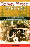 Brown Water Warfare : The U. S. Navy in Riverine Warfare and the Emergence of a Tactical Doctrine, 1775-1970, Dunnavent, R. Blake, 0813026148