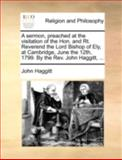 A Sermon, Preached at the Visitation of the Hon and Rt Reverend the Lord Bishop of Ely, at Cambridge, June the 12th, 1799 by the Rev John Haggitt, John Haggitt, 1170496148