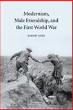 Modernism, Male Friendship, and the First World War, Cole, Sarah, 0521036143