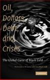 Oil, Dollars, Debt, and Crises : The Global Curse of Black Gold, El-Gamal, Mahmoud A. and Jaffe, Amy M., 0521896142