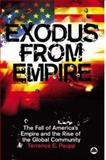 Exodus from Empire : The Fall of America's Empire and the Rise of the Global Community, Terrence E. Paupp, 0745326145