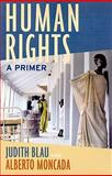 Human Rights : A Primer, Blau, Judith and Moncada, Alberto, 1594516146