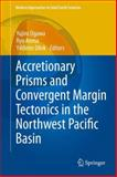 Accretionary Prisms and Convergent Margin Tectonics in the Northwest Pacific Basin, , 9400736142