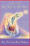 To Heal the Broken Heart, Gina Halpern, 0977146146