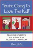 You're Going to Love This Kid! : Teaching Students with Autism in the Inclusive Classroom, Kluth, Paula, 1557666148