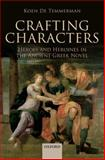 Crafting Characters : Heroes and Heroines in the Ancient Greek Novel, De Temmerman, Koen, 0199686149
