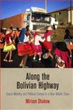 Along the Bolivian Highway : Social Mobility and Political Culture in a New Middle Class, Shakow, Miriam, 0812246144