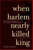 When Harlem Nearly Killed King, Hugh Pearson, 1583226141