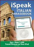 iSpeak Italian : The Ultimate Audio + Visual Phrasebook for Your IPod, Chapin, Alex, 0071486143
