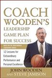 Coach Wooden's Leadership Game Plan for Success : 12 Lessons for Extraordinary Performance and Personal Excellence, Wooden, John and Jamison, Steve, 007162614X
