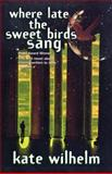 Where Late the Sweet Birds Sang, Kate Wilhelm, 0312866151
