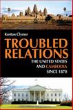 Troubled Relations : The United States and Cambodia since 1870, Clymer, Kenton J., 0875806155