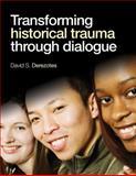Transforming Historical Trauma Through Dialogue, Derezotes, David S. (Scott), 1412996155