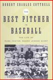 The Best Pitcher in Baseball : The Life of Rube Foster, Negro League Giant, Cottrell, Robert Charles, 0814716156
