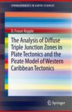 The Analysis of Diffuse Triple Junction Zones in Plate Tectonics and the Pirate Model of Western Caribbean Tectonics, Keppie, Duncan, 1461496152