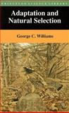Adaptation and Natural Selection : A Critique of Some Current Evolutionary Thought, Williams, George Christopher, 0691026157