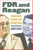 FDR and Reagan : Transformative Presidents with Clashing Visions, Sloan, John, 0700616152