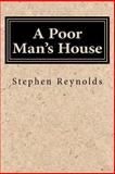 A Poor Man's House, Stephen Reynolds, 1500466158