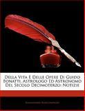 Della Vita E Delle Opere Di Guido Bonatti, Astrologo Ed Astronomo Del Secolo Decimoterzo, Baldassarre Boncompagni, 1141226154