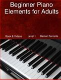 Beginner Piano Elements for Adults, Damon Ferrante, 0615936156