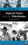 Imperial Israel and the Palestinians : The Politics of Expansion, Masalha, Nur, 0745316158