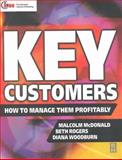Key Customers : How to Manage Them Profitably, McDonald, Malcolm and Rogers, Beth, 0750646152