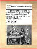 The Preceptor's Assistant, or, Schoolmaster's Guide, John Shield, 1170616151