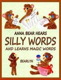 Anna Bear Hears Silly Words and Learns Magic Words, Bearlyn, 1477616152