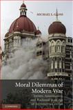 Moral Dilemmas of Modern War : Torture, Assassination, and Blackmail in an Age of Asymmetric Conflict, Gross, Michael L., 0521866154