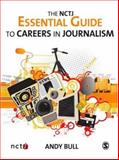 The NCTJ Essential Guide to Careers in Journalism, Bull, Andy, 1412936152