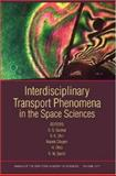 Interdisciplinary Transport Phenomena in the Space Sciences : Annals of the New York Academy of Sciences, , 1573316156