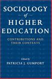 Sociology of Higher Education : Contributions and Their Contexts, Gumport, Patricia J., 0801886155