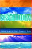 Sky Loom : Native American Myth, Story, and Song, , 0803246153