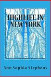 Highlife in New York, Ann Sophia Stephens, 1494966158