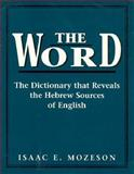 The Word : The Dictionary That Reveals the Hebrew Sources of English, Mozeson, Isaac E., 1568216157