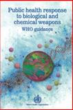 Public Health Response to Biological and Chemical Weapons : WHO Guidance, World Health Organization Staff, 9241546158