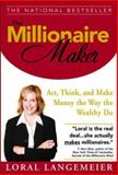 The Millionaire Maker : Act, Think, and Make Money the Way the Wealthy Do, Langemeier, Loral, 0071466150