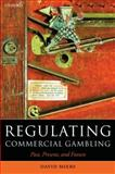 Regulating Commercial Gambling : Past, Present, and Future, Miers, David, 0199276153