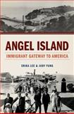 Angel Island : Immigrant Gateway to America, Lee, Erika and Yung, Judy, 0199896151