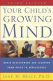 Your Child's Growing Mind, Jane M. Healy and Jane Healy, 0767916158