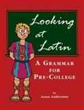 Looking at Latin : A Grammer for Pre-College, Andresian, Anna, 0865166153