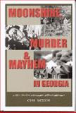 Moonshine, Murder and Mayhem in Georgia, Olin Jackson, 1880816156