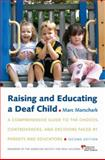 Raising and Educating a Deaf Child : A Comprehensive Guide to the Choices, Controversies, and Decisions Faced by Parents and Educators, Marschark, Marc, 0195376153
