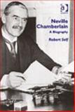 Neville Chamberlain : A Biography, Self, Robert C., 0754656152