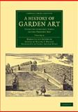 A History of Garden Art : From the Earliest Times to the Present Day, Gothein, Marie Luise Schroeter, 1108076157