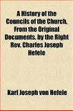 A History of the Councils of the Church, from the Original Documents by the Right Rev Charles Joseph Hefele, Karl Joseph von Hefele, 1151166154